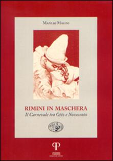 Rimini in maschera. Il carnevale tra Otto e Novecento - Manlio Masini - copertina