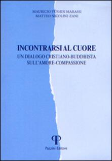 Incontrarsi al cuore. Un dialogo cristiano-buddhista sull'amore-compassione - Y. Mauricio Marassi,Matteo Nicolini-Zani - copertina