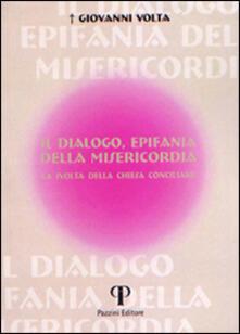 Il dialogo, epifania della misericordia. La svolta della chiesa conciliare - Giovanni Volta - copertina