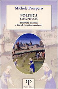 Politica cosa privata. Proprietà assoluta e fine del costituzionalismo