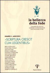 La bellezza della fede. I quaderni dell'Istituto di Scienze Religiose Sant'Apollinare di Forlì (2013). Vol. 4: Scriptura crescit cum legentibus.
