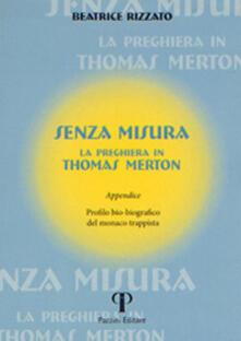 Senza misura. La preghiera in Thomas Merton - Beatrice Rizzato - copertina