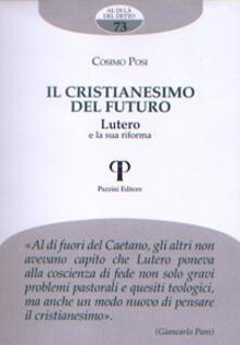 Il cristianesimo del futuro. Lutero e la sua riforma - Cosimo Posi - copertina