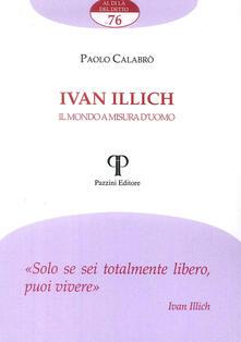Ivan Illich. Il mondo a misura d'uomo - Paolo Calabrò - copertina