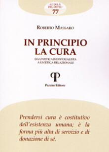 In principio la cura. Da un'etica individualista a un'etica relazionale - Roberto Massaro - copertina
