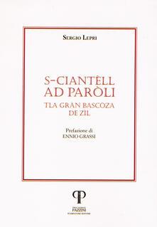 S-ciantèll ad Paròli. Tla Gràn Bascòza de Zìl - Sergio Lepri - copertina