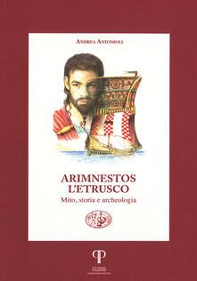 Arimnestos l'etrusco. Mito, storia e archeologia - Andrea Antonioli - copertina
