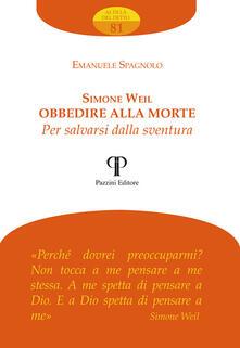 Simone Weil. Obbedire alla morte per salvarsi dalla sventura - Emanuele Spagnolo - copertina