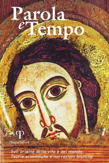 Parola e tempo (2017-2018). Vol. 15: Sull'origine della vita e del mondo. Teorie scientifiche e narrazioni bibliche. - copertina