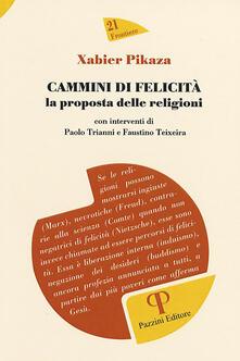 Cammini di felicità: la proposta delle religioni - Xabier Pikaza - copertina
