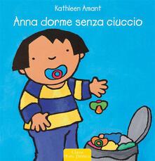 Grandtoureventi.it Anna dorme senza ciuccio. Ediz. illustrata Image