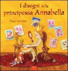 I disegni della principessa Annabella - Peggy Van Gurp - copertina