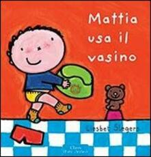 Mattia usa il vasino. Ediz. illustrata - Liesbet Slegers - copertina