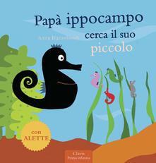 Papà Ippocampo cerca il suo piccolo - Anita Bijsterbosch - copertina