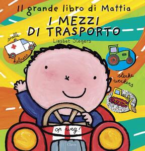 I mezzi di trasporto. Il grande libro di Mattia. Ediz. illustrata