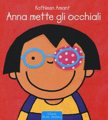 Anna mette gli occhiali. Ediz. illustrata - Kathleen Amant - copertina