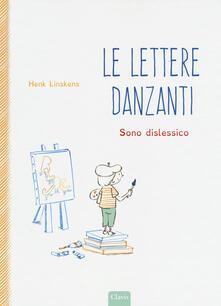 Lettere danzanti. Sono dislessico. Ediz. a colori - Henk Linskens - copertina