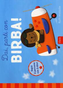 Dai, parti con Birba! Ediz. a colori - Ruth Wielockx - copertina