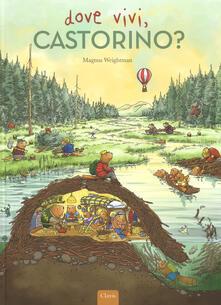 Dove vivi, Castorino? Ediz. a colori - Magnus Weightman,Esther Van Der Werf - copertina