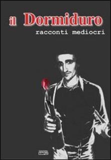 Il Dormiduro. Racconti mediocri - Paolo Nova - copertina