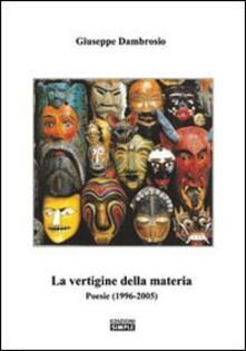 La vertigine della materia. Poesie (1996-2005) - Giuseppe Dambrosio - copertina