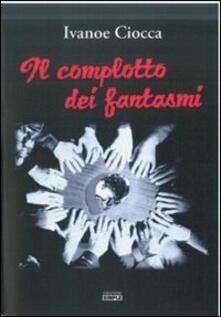 Il complotto dei fantasmi - Ivanoe Ciocca - copertina