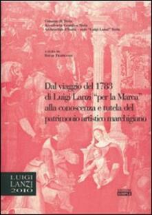 Dal viaggio del 1783 di Luigi Lanzi per la Marca alla conoscenza e tutela del patrimonio marchigiano. Atti del 1° Convegno di studi Lanziani (Treia, 2 dicembre 2006) - copertina