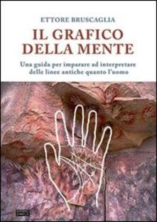 Il grafico della mente. Una guida per imparare ed interpretare delle linee antiche quanto l'uomo - Ettore Bruscaglia - copertina