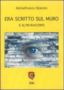 Era scritto sul muro e altri racconti - Michelfranco Sbarato - copertina
