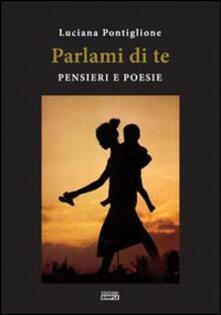 Parlami di te. Pensieri e poesie - Luciana Pontiglione - copertina