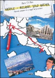 Napoli-Milano. Solo andata. Racconto semiserio di un viaggio dal sud al nord - Mario Di Maio - copertina