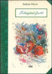 Silenziosi frutti - Stefania Pierini - copertina