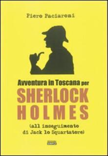 Avventura in Toscana per Sherlock Holmes all'inseguimento di Jack lo Squartatore - Piero Paciaroni - copertina