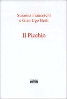 Il picchio - Susanna Berti Franceschi,G. Ugo Berti - copertina