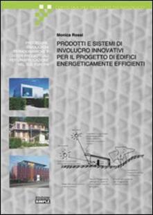 Prodotti e sistemi di involucro innovativi per il progetto di edifici energicamente efficienti - Monica Rossi - copertina