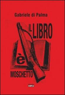 Il libro è moschetto - Gabriele Di Palma - copertina