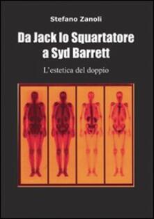 Da Jack lo Squartatore a Syd Barrett l'estetica del doppio - Stefano Zanoli - copertina