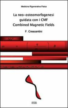 La neo-osteomorfogenesi guidata con i CMF Combined Magnetic Fields - Francesco Crescentini - copertina