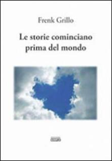 Le storie cominciano prima del mondo - Frenk Grillo - copertina