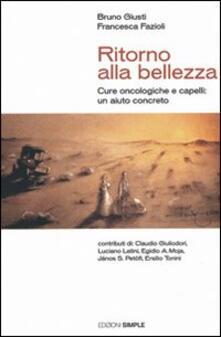 Ritorno alla bellezza. Cure oncologiche e capelli: un aiuto concreto - Bruno Giusti,Francesca Fazioli - copertina