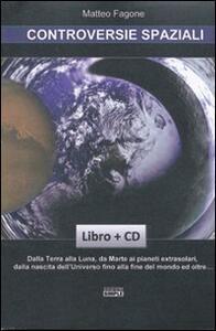 Controversie spaziali. Dalla terra alla luna, da Marte ai pianeti extrasolari, dalla nascita dell'universo fino alla fine del mondo ed oltre... Con CD-ROM