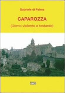 Caparozza (uomo violento e testardo) - Gabriele Di Palma - copertina