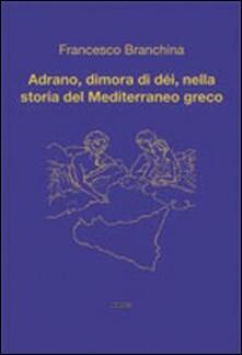 Adrano, dimora di dèi, nella storia del Mediterraneo greco - Francesco Branchina - copertina