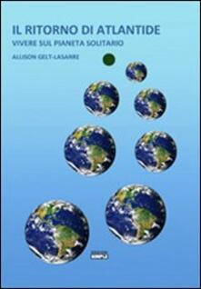 Il ritorno di Atlantide. Vivere sul pianeta solitario - Allison Gelt-Lasarre - copertina