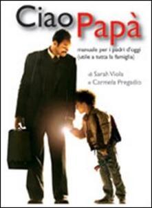 Equilibrifestival.it Ciao papà. Manuale per i padri d'oggi (utile a tutta la famiglia) Image