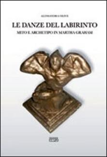 Le danze del labirinto. Mito e archetipo in Martha Graham - Alessandra Olive - copertina