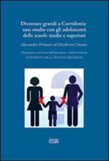 Diventare grandi a Corridonia. Uno studio con gli adolescenti delle scuole medie e superiori - Alessandra Fermani,Elisabetta Crocetti - copertina