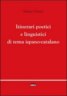 Itinerari poetici e linguistici di tema ispano-catalano - Stefano Torresi - copertina