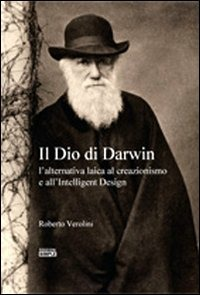 Il Il Dio di Darwin. L'alternativa laica al creazionismo e all'Intelligent Design - Verolini Roberto - wuz.it
