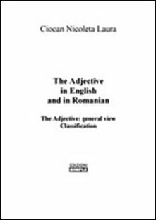 The adjective in english and in romanian. General view classification. Ediz. italiana e inglese - Nicoleta L. Ciocan - copertina